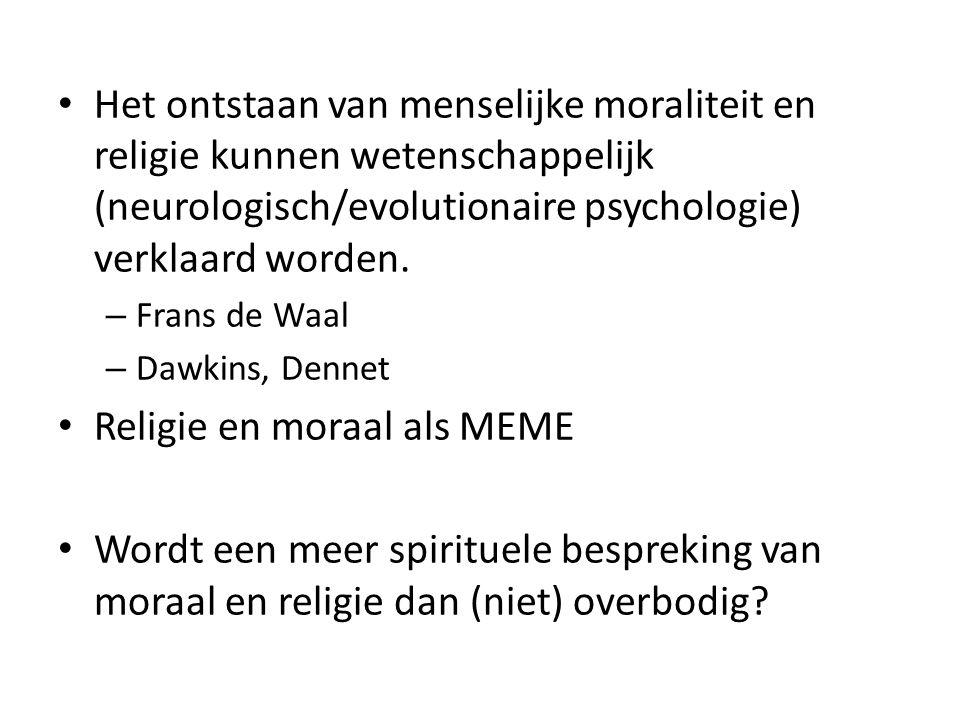 Het ontstaan van menselijke moraliteit en religie kunnen wetenschappelijk (neurologisch/evolutionaire psychologie) verklaard worden. – Frans de Waal –