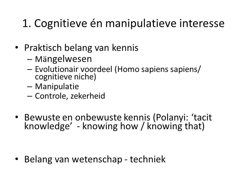 1. Cognitieve én manipulatieve interesse Praktisch belang van kennis – Mä ngelwesen – Evolutionair voordeel (Homo sapiens sapiens/ cognitieve niche) –