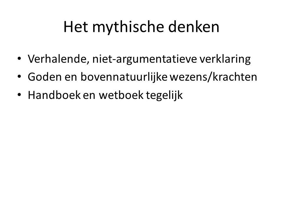 Het mythische denken Verhalende, niet-argumentatieve verklaring Goden en bovennatuurlijke wezens/krachten Handboek en wetboek tegelijk
