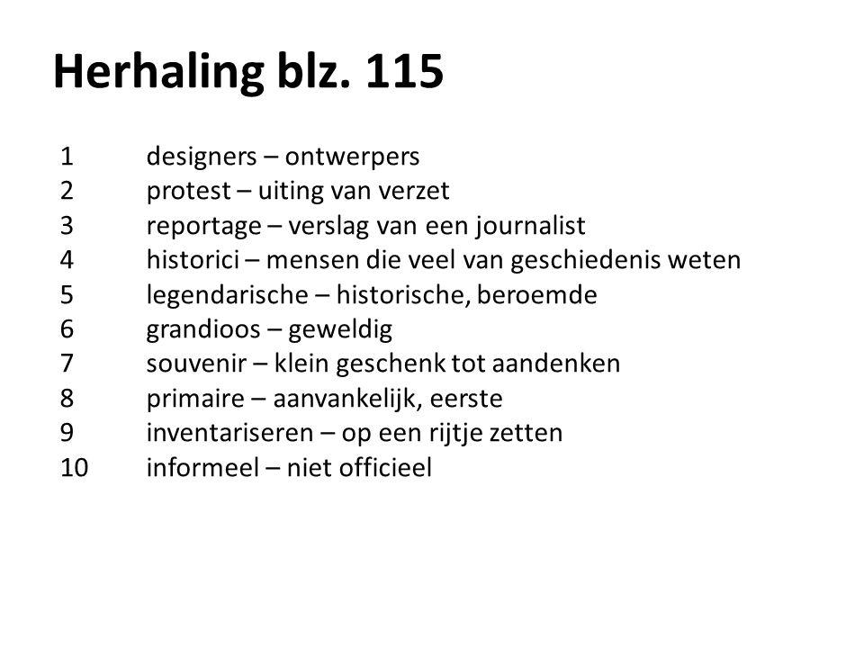 Herhaling blz. 115 1designers – ontwerpers 2protest – uiting van verzet 3reportage – verslag van een journalist 4historici – mensen die veel van gesch