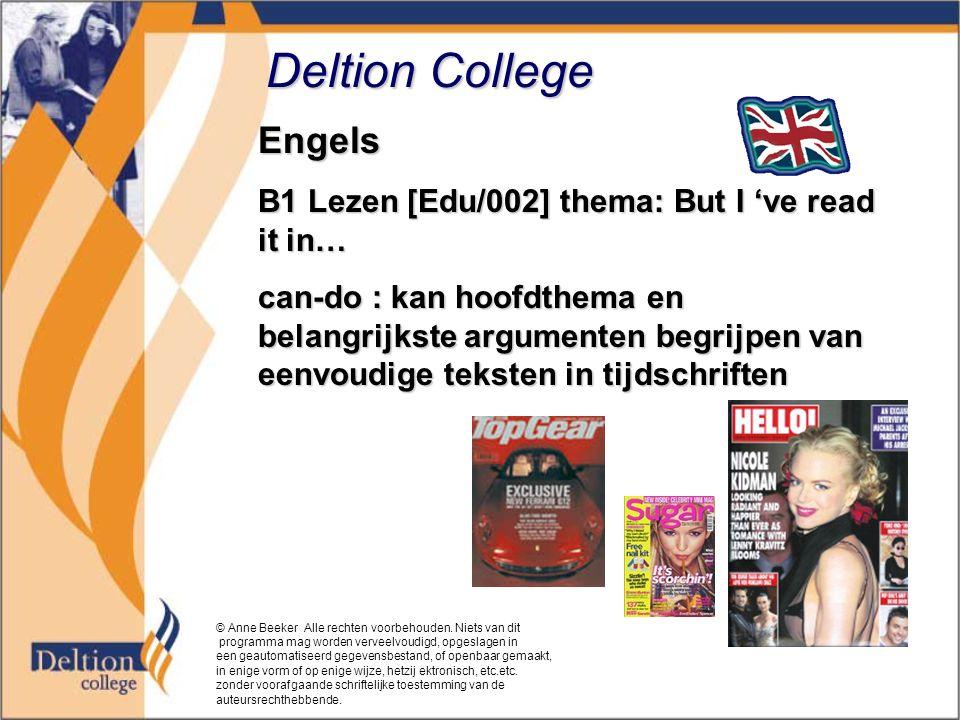 Deltion College Engels B1 Lezen [Edu/002] thema: But I 've read it in… can-do : kan hoofdthema en belangrijkste argumenten begrijpen van eenvoudige teksten in tijdschriften © Anne Beeker Alle rechten voorbehouden.