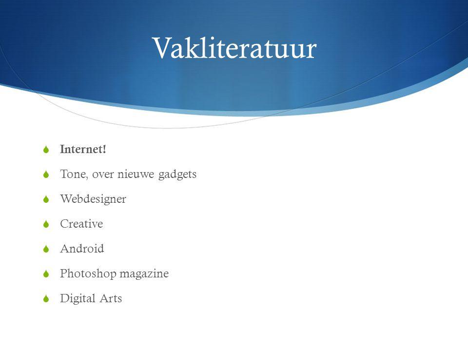 Vakliteratuur  Internet!  Tone, over nieuwe gadgets  Webdesigner  Creative  Android  Photoshop magazine  Digital Arts