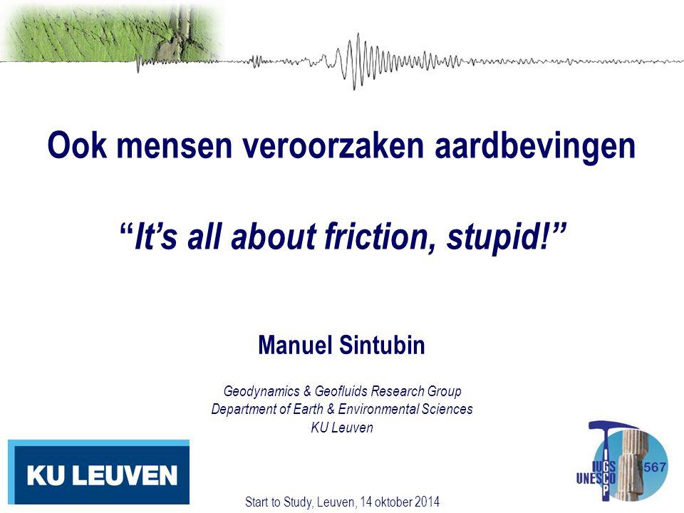 "Manuel Sintubin Geodynamics & Geofluids Research Group Department of Earth & Environmental Sciences KU Leuven Ook mensen veroorzaken aardbevingen "" It"