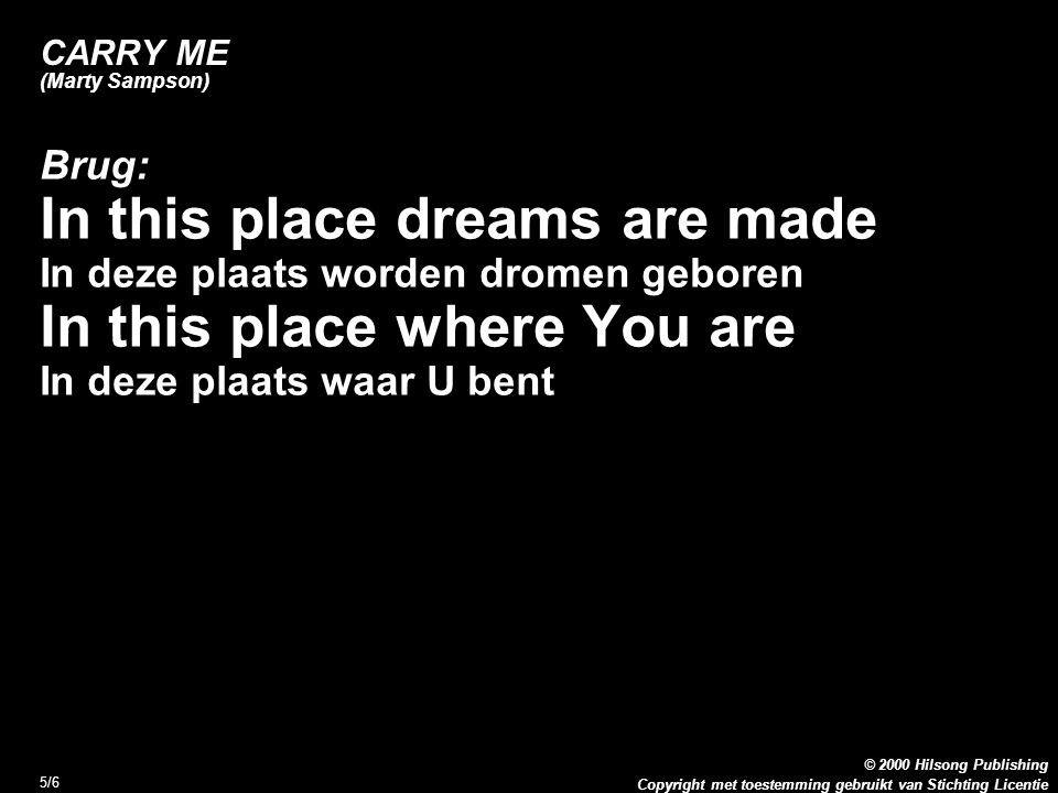 Copyright met toestemming gebruikt van Stichting Licentie © 2000 Hilsong Publishing 6/6 Refrein 3x: Carry me here, In Your arms of love Draag mij hier in Uw liefdesarmen Draw me close to You Trek mij dicht naar U toe I want to be where You are Ik wil zijn waar U bent CARRY ME (Marty Sampson)