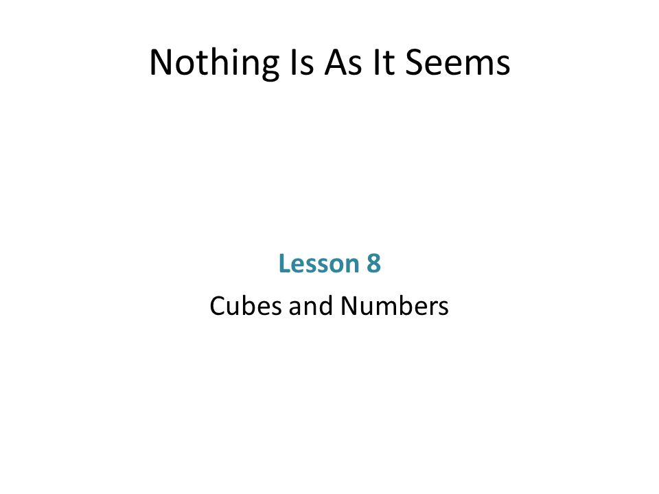 Nothing Is As It Seems Lesson 8 Cubes and Numbers