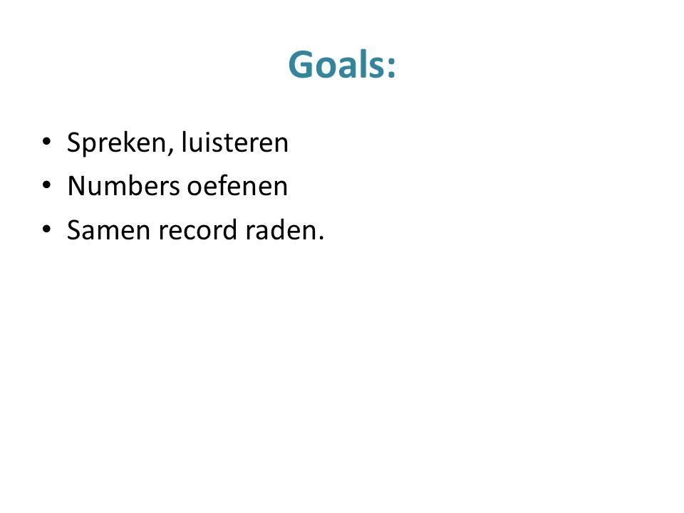 Goals: Spreken, luisteren Numbers oefenen Samen record raden.