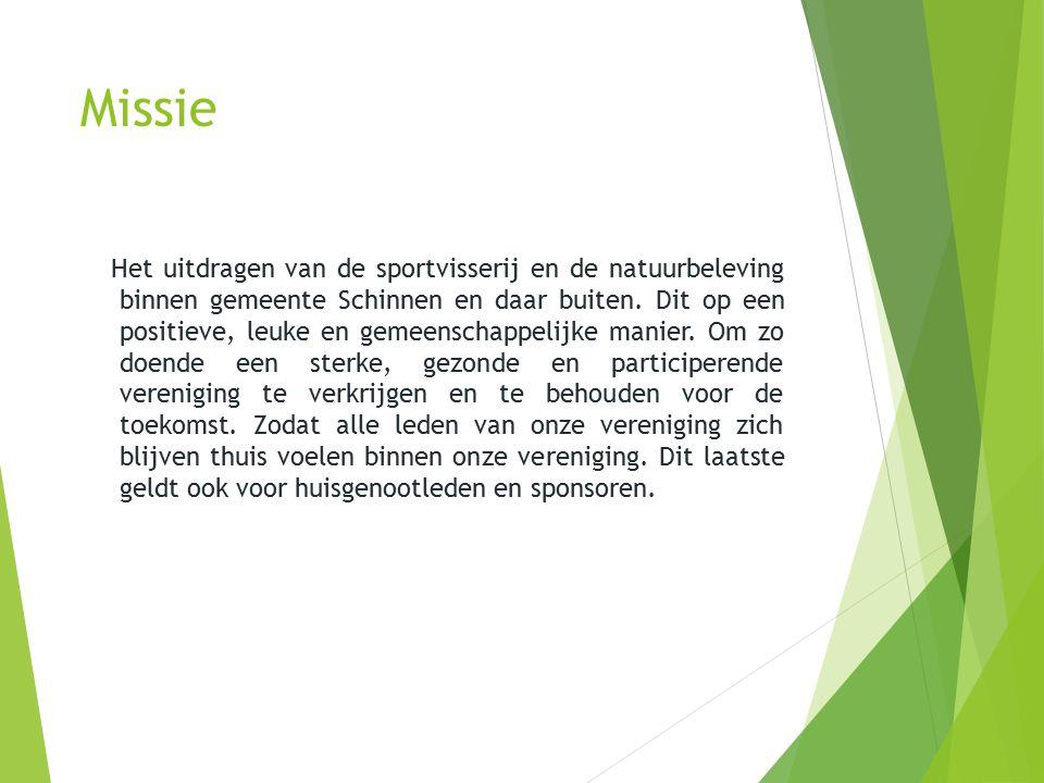 Missie Het uitdragen van de sportvisserij en de natuurbeleving binnen gemeente Schinnen en daar buiten. Dit op een positieve, leuke en gemeenschappeli