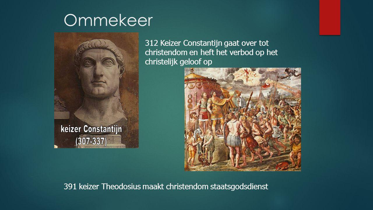 312 Keizer Constantijn gaat over tot christendom en heft het verbod op het christelijk geloof op Ommekeer 391 keizer Theodosius maakt christendom staa
