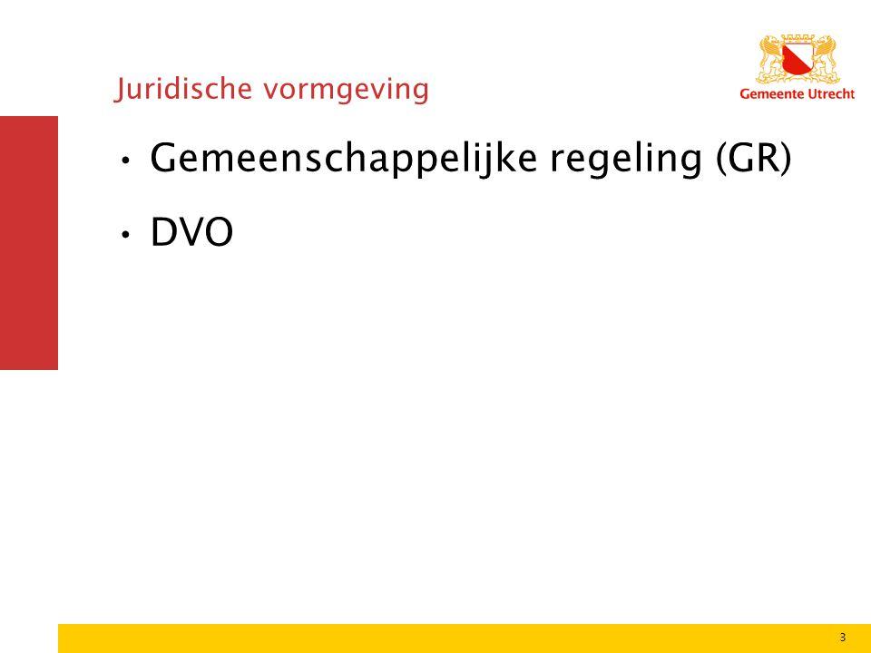 3 Juridische vormgeving Gemeenschappelijke regeling (GR) DVO