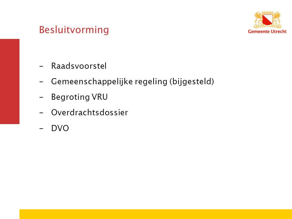 Besluitvorming -Raadsvoorstel -Gemeenschappelijke regeling (bijgesteld) -Begroting VRU -Overdrachtsdossier -DVO