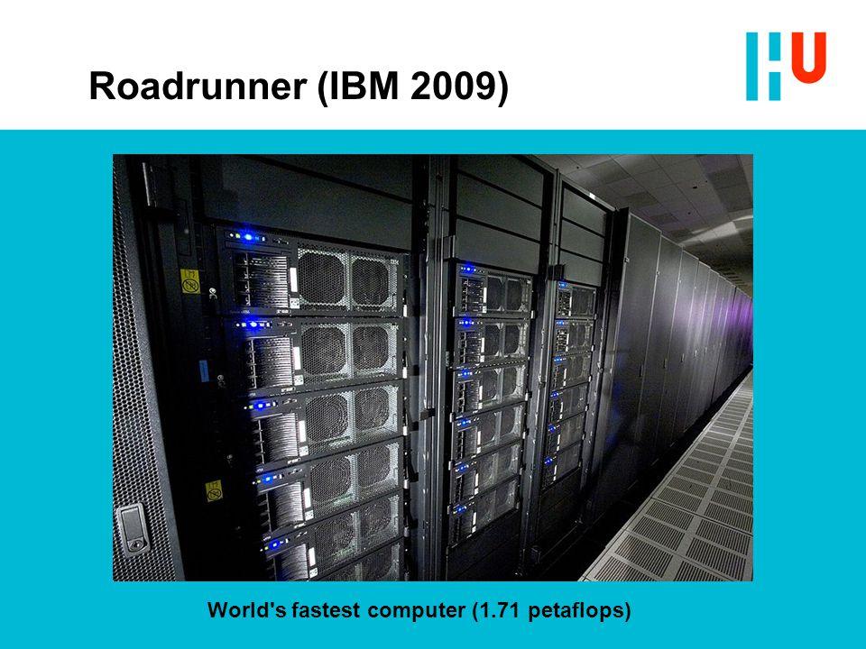 Roadrunner (IBM 2009) World s fastest computer (1.71 petaflops)