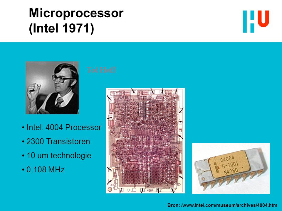 Intel: 4004 Processor 2300 Transistoren 10 um technologie 0,108 MHz Ted Hoff Microprocessor (Intel 1971) Bron: /www.intel.com/museum/archives/4004.htm