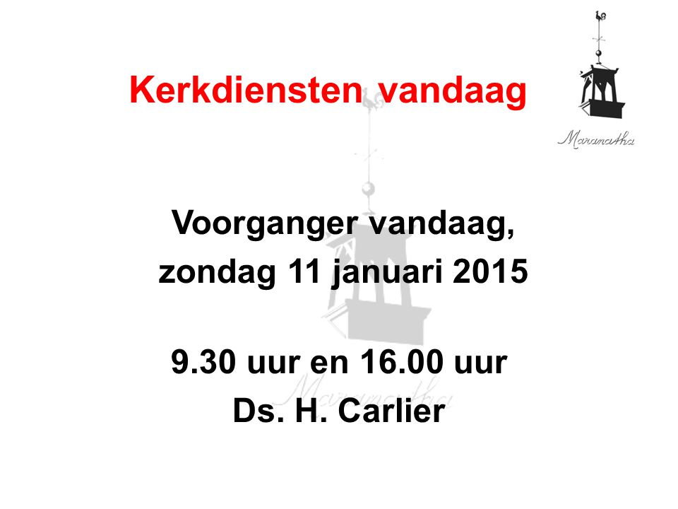 Voorganger vandaag, zondag 11 januari 2015 9.30 uur en 16.00 uur Ds.