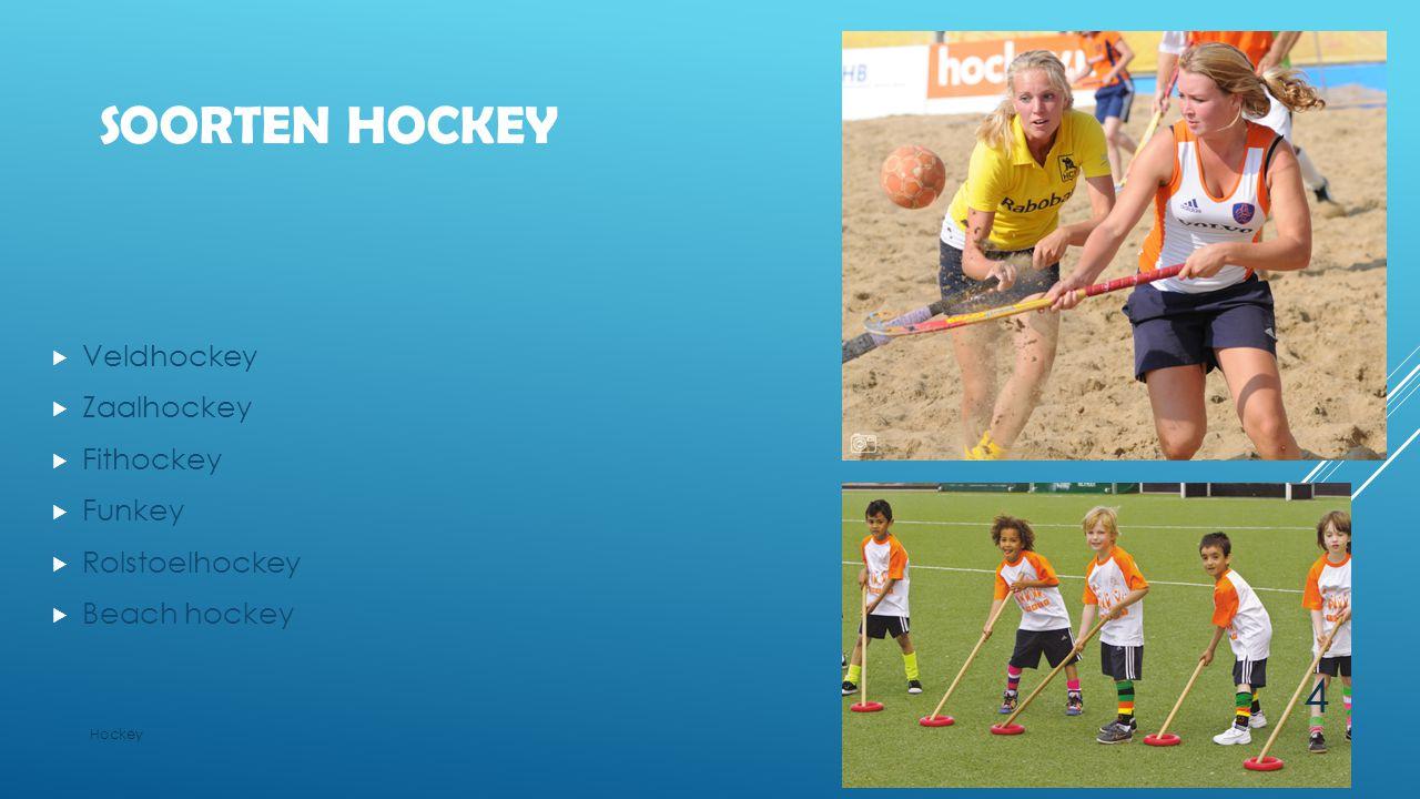 SOORTEN HOCKEY  Veldhockey  Zaalhockey  Fithockey  Funkey  Rolstoelhockey  Beach hockey Hockey 4