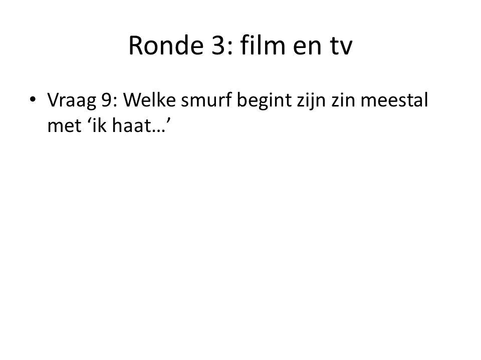 Ronde 3: film en tv Vraag 10: reclame https://www.youtube.com/watch?v=YbNWV5lLs fw
