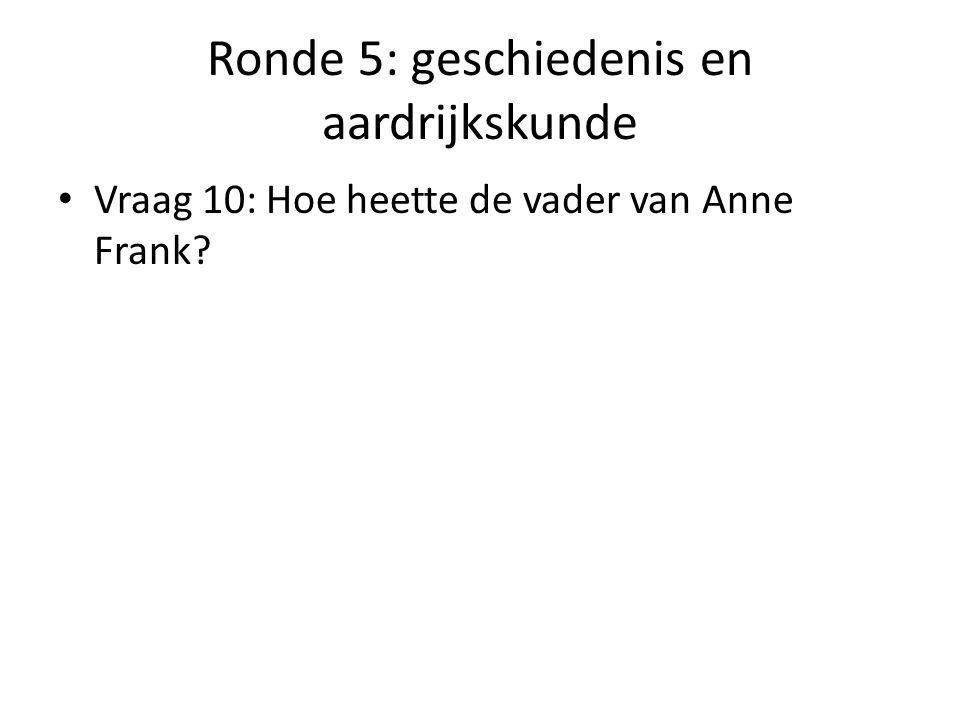 Ronde 5: de antwoorden Vraag 1: gladiatoren Vraag 2: Luxemburg, Nederland, Duitsland, Frankrijk Vraag 3: Farao Vraag 4: Van Gogh Vraag 5:D: een immense goudschat Vraag 6: Reykjavik Vraag 7: India Vraag 8: 3 Vraag 9: een Dubainaar Vraag 10: Otto Frank