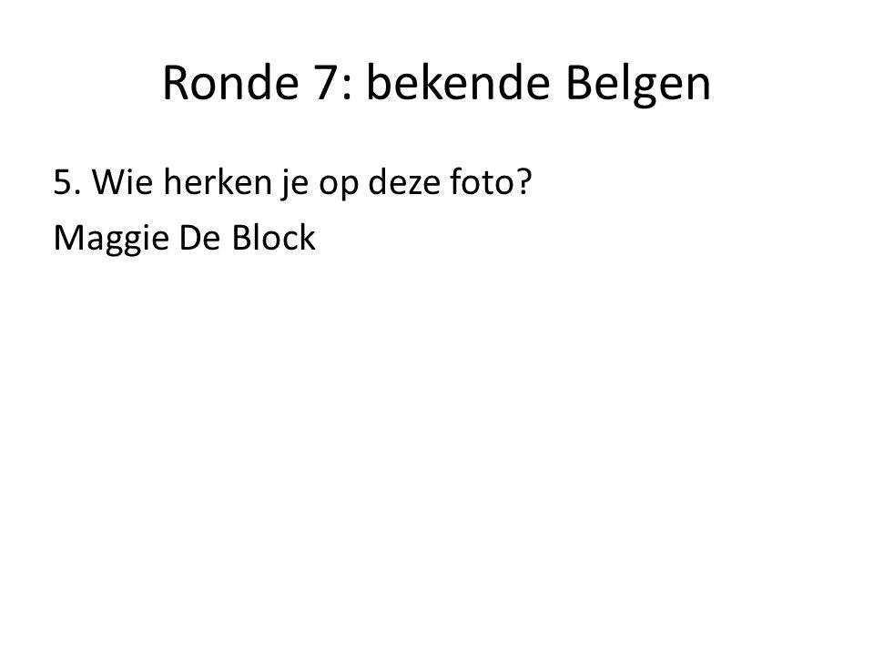 Ronde 7: bekende Belgen 6. Wie herken je op deze foto? Nathalie Meskens