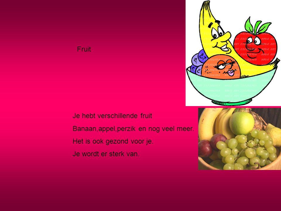Fruit Je hebt verschillende fruit Banaan,appel,perzik en nog veel meer. Het is ook gezond voor je. Je wordt er sterk van.