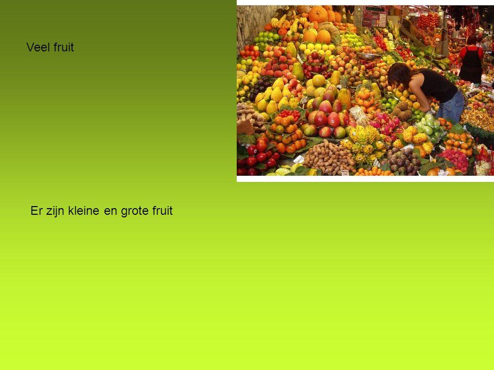 Veel fruit Er zijn kleine en grote fruit