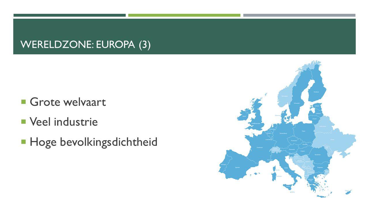 WERELDZONE: EUROPA (3)  Grote welvaart  Veel industrie  Hoge bevolkingsdichtheid
