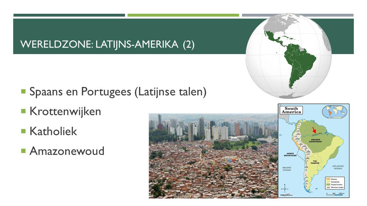 WERELDZONE: LATIJNS-AMERIKA (2)  Spaans en Portugees (Latijnse talen)  Krottenwijken  Katholiek  Amazonewoud