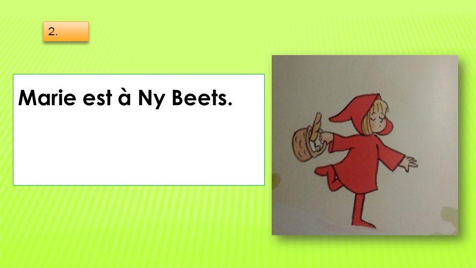 Marie est à Ny Beets. 2.