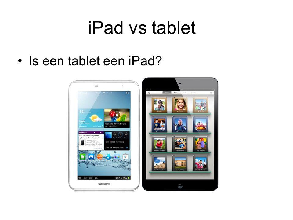 iPad vs tablet iPad is een serie van het merk Apple Denk aan Pampers en luiers of Bic en pen