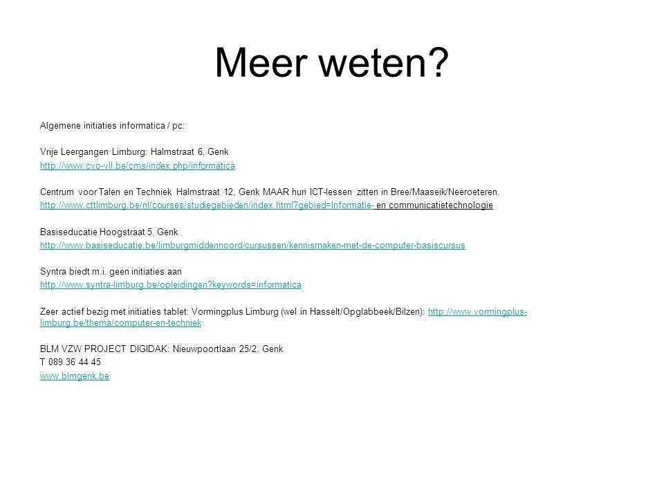 Meer weten? Algemene initiaties informatica / pc: Vrije Leergangen Limburg: Halmstraat 6, Genk http://www.cvo-vll.be/cms/index.php/informatica Centrum