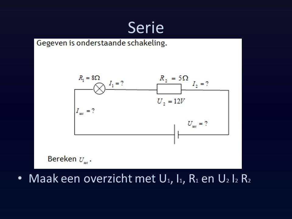 Serie Maak een overzicht met U 1, I 1, R 1 en U 2 I 2 R 2