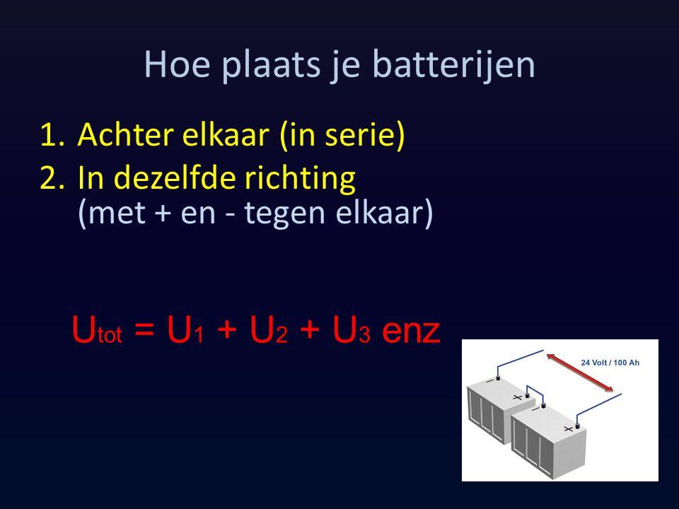 Hoe plaats je batterijen 1.Achter elkaar (in serie) 2.In dezelfde richting (met + en - tegen elkaar) U tot = U 1 + U 2 + U 3 enz