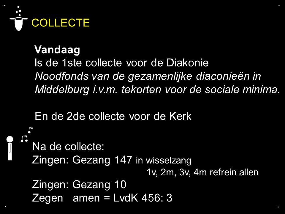 COLLECTE Vandaag Is de 1ste collecte voor de Diakonie Noodfonds van de gezamenlijke diaconieën in Middelburg i.v.m. tekorten voor de sociale minima. E