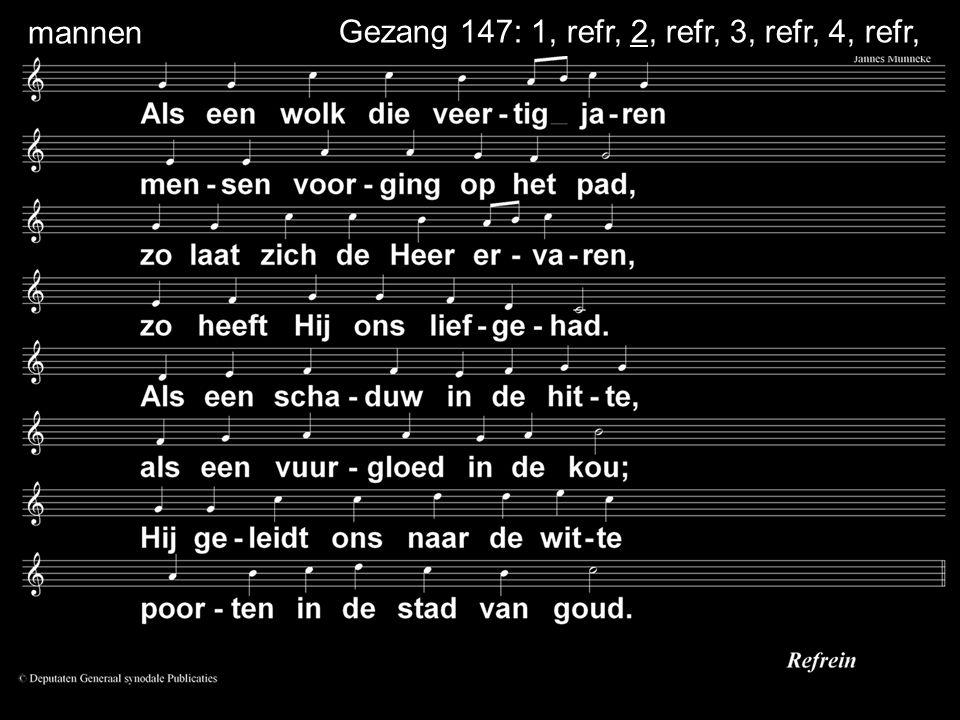 Gezang 147: 1, refr, 2, refr, 3, refr, 4, refr, mannen