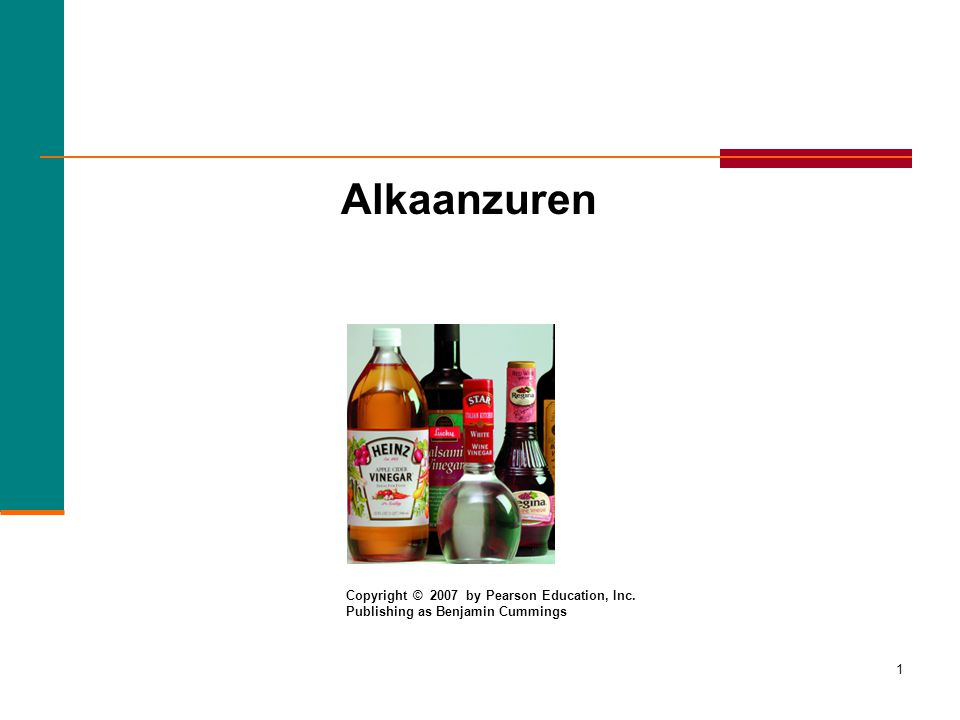 1 Alkaanzuren Copyright © 2007 by Pearson Education, Inc. Publishing as Benjamin Cummings