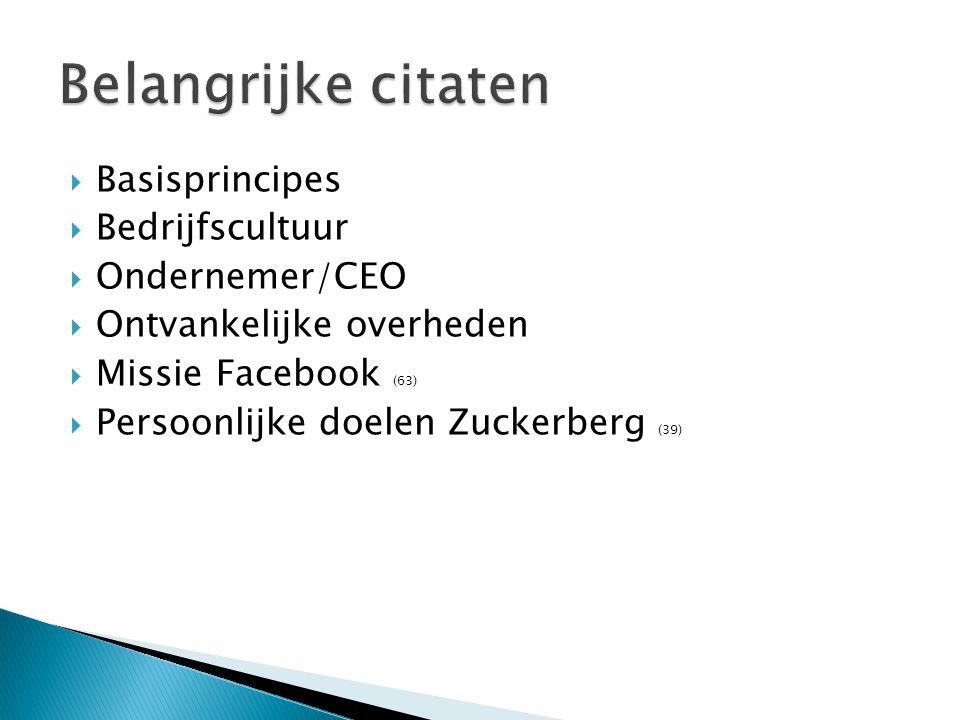  Basisprincipes  Bedrijfscultuur  Ondernemer/CEO  Ontvankelijke overheden  Missie Facebook (63)  Persoonlijke doelen Zuckerberg (39)