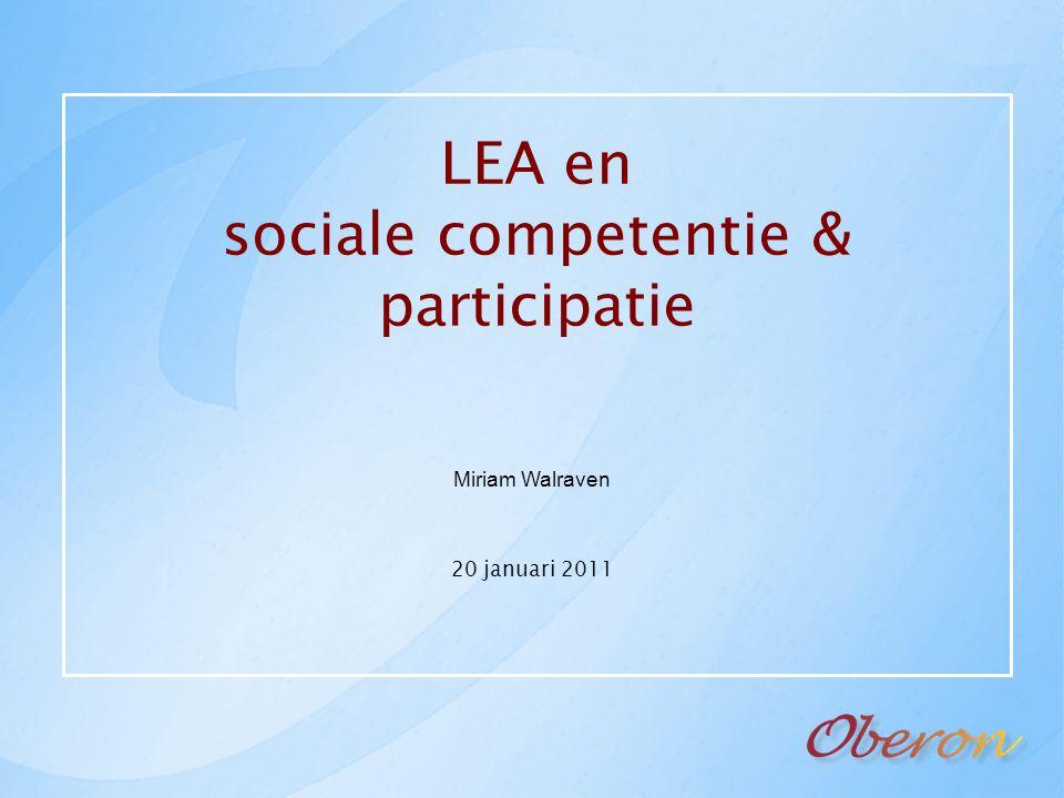 LEA en sociale competentie & participatie Miriam Walraven 20 januari 2011
