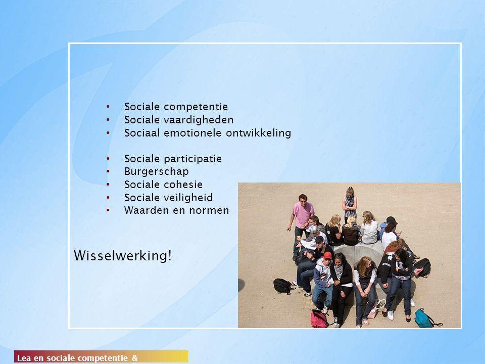 Wisselwerking! Lea en sociale competentie & participatie Sociale competentie Sociale vaardigheden Sociaal emotionele ontwikkeling Sociale participatie