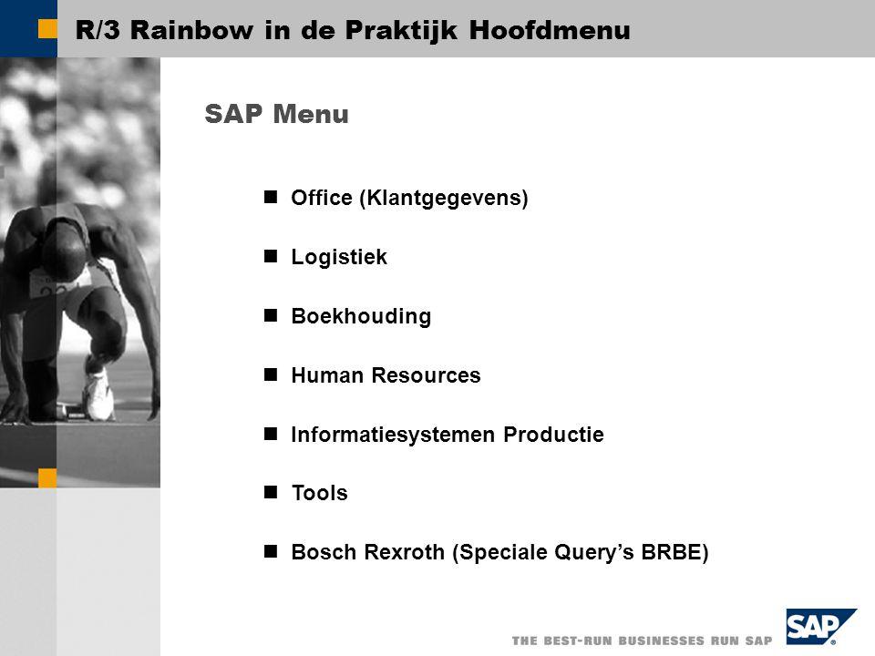 R/3 Rainbow in de Praktijk Hoofdmenu SAP Menu Office (Klantgegevens) Logistiek Boekhouding Human Resources Informatiesystemen Productie Tools Bosch Rexroth (Speciale Query's BRBE)