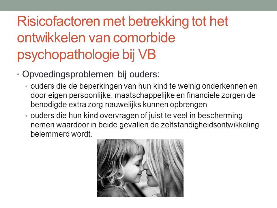 Risicofactoren met betrekking tot het ontwikkelen van comorbide psychopathologie bij VB Opvoedingsproblemen bij ouders: ouders die de beperkingen van