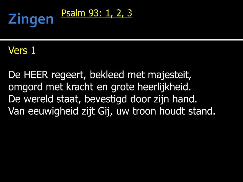 Vers 1 De HEER regeert, bekleed met majesteit, omgord met kracht en grote heerlijkheid.