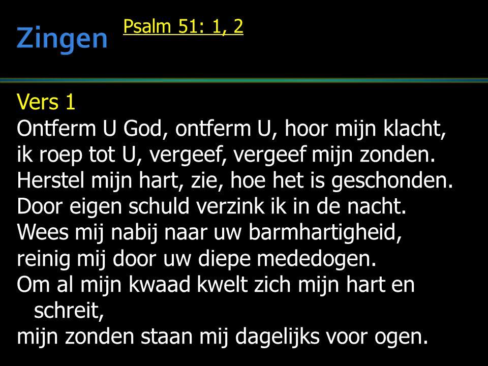 Vers 1 Ontferm U God, ontferm U, hoor mijn klacht, ik roep tot U, vergeef, vergeef mijn zonden.