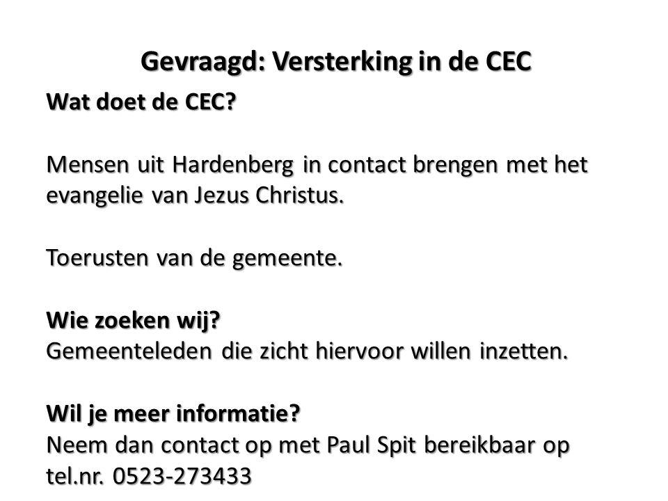 Gevraagd: Versterking in de CEC Wat doet de CEC? Mensen uit Hardenberg in contact brengen met het evangelie van Jezus Christus. Toerusten van de gemee