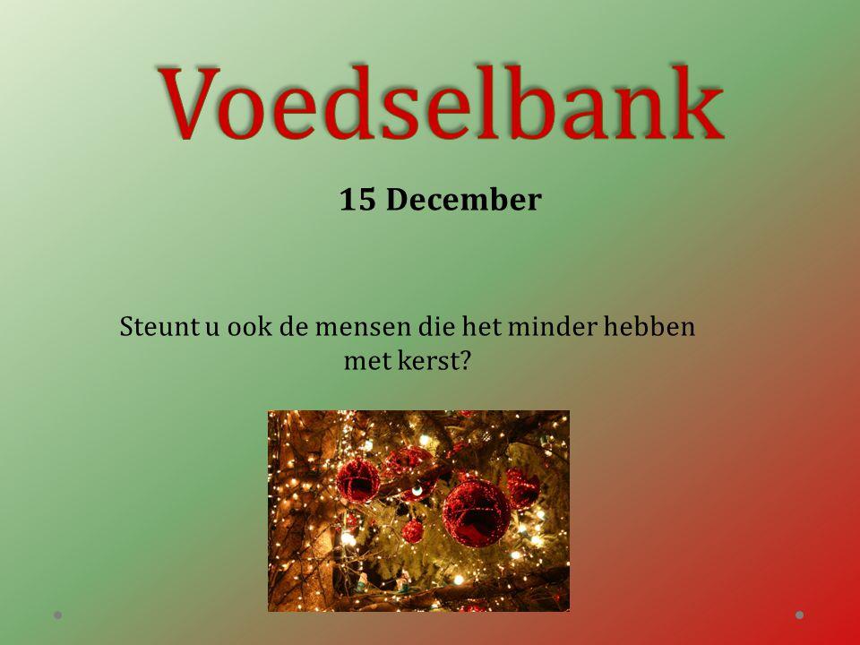 15 December Steunt u ook de mensen die het minder hebben met kerst?
