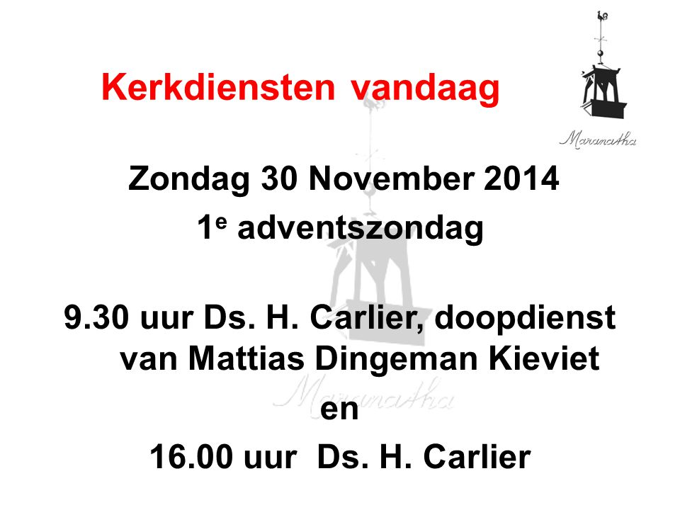 Zondag 30 November 2014 1 e adventszondag 9.30 uur Ds.
