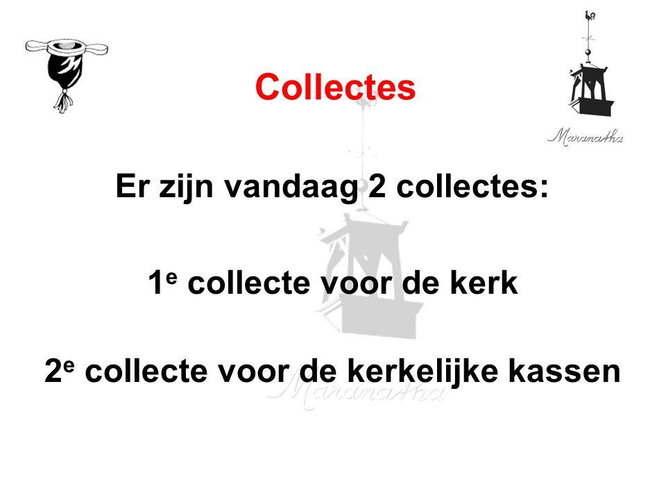 Er zijn vandaag 2 collectes: 1 e collecte voor de kerk 2 e collecte voor de kerkelijke kassen Collectes