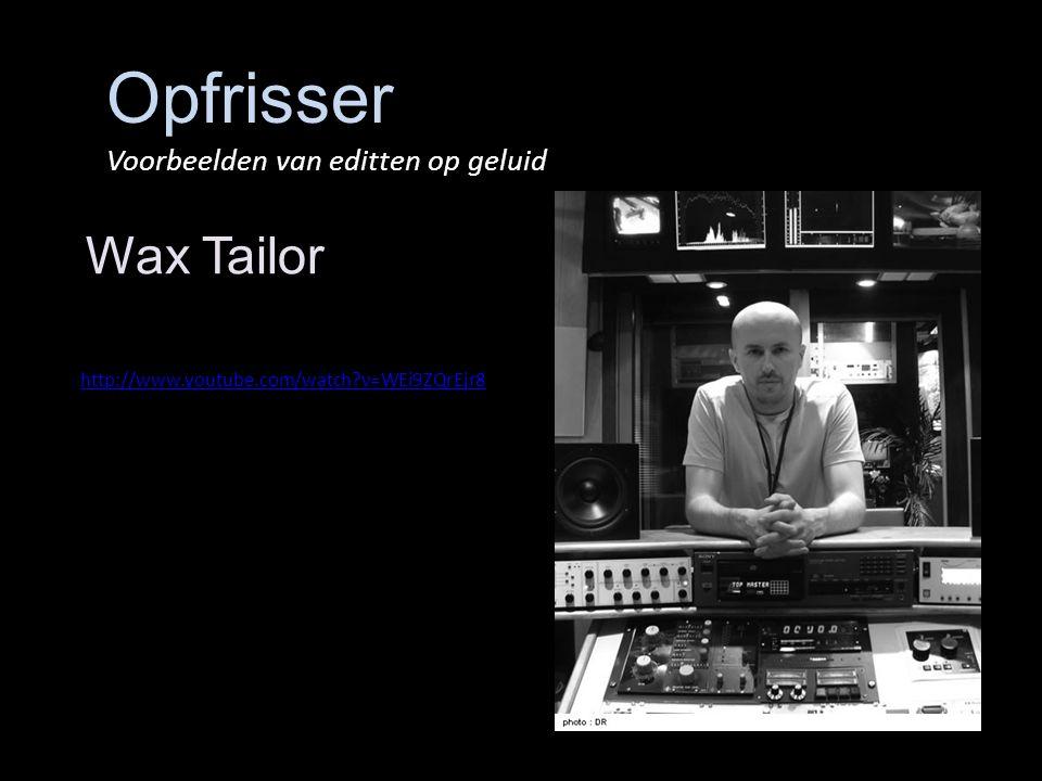Opfrisser Voorbeelden van editten op geluid Wax Tailor http://www.youtube.com/watch v=WEi9ZQrEjr8