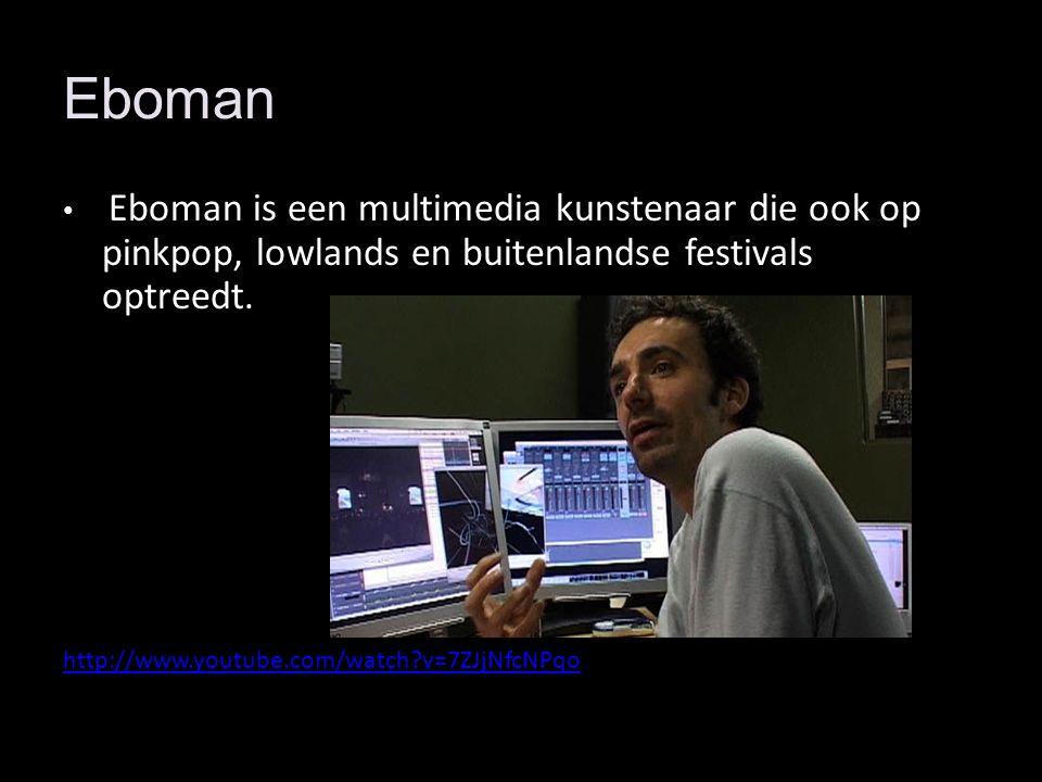 Eboman Eboman is een multimedia kunstenaar die ook op pinkpop, lowlands en buitenlandse festivals optreedt.