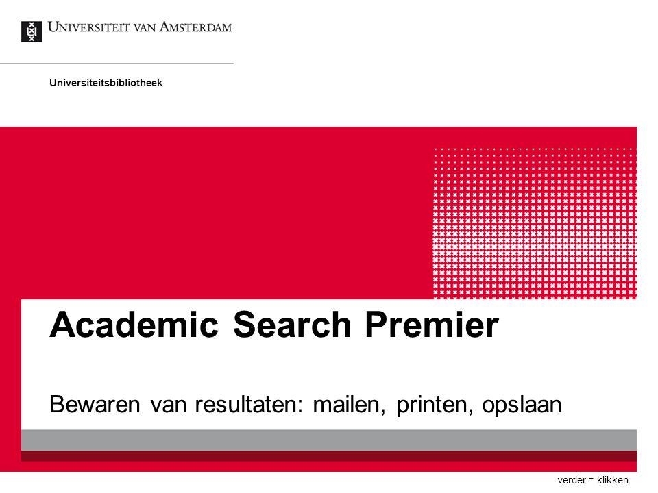 Academic Search Premier Bewaren van resultaten: mailen, printen, opslaan Universiteitsbibliotheek verder = klikken