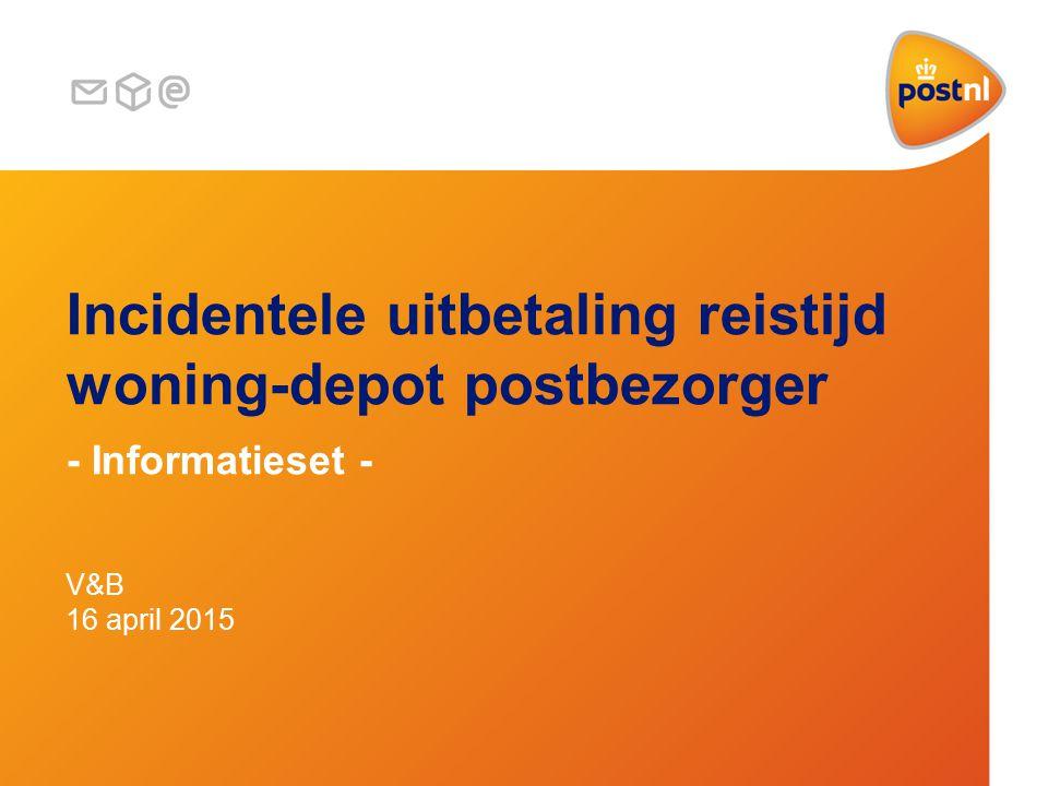 Incidentele uitbetaling reistijd woning-depot postbezorger - Informatieset - V&B 16 april 2015