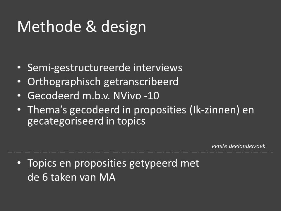 Methode & design Semi-gestructureerde interviews Orthographisch getranscribeerd Gecodeerd m.b.v.