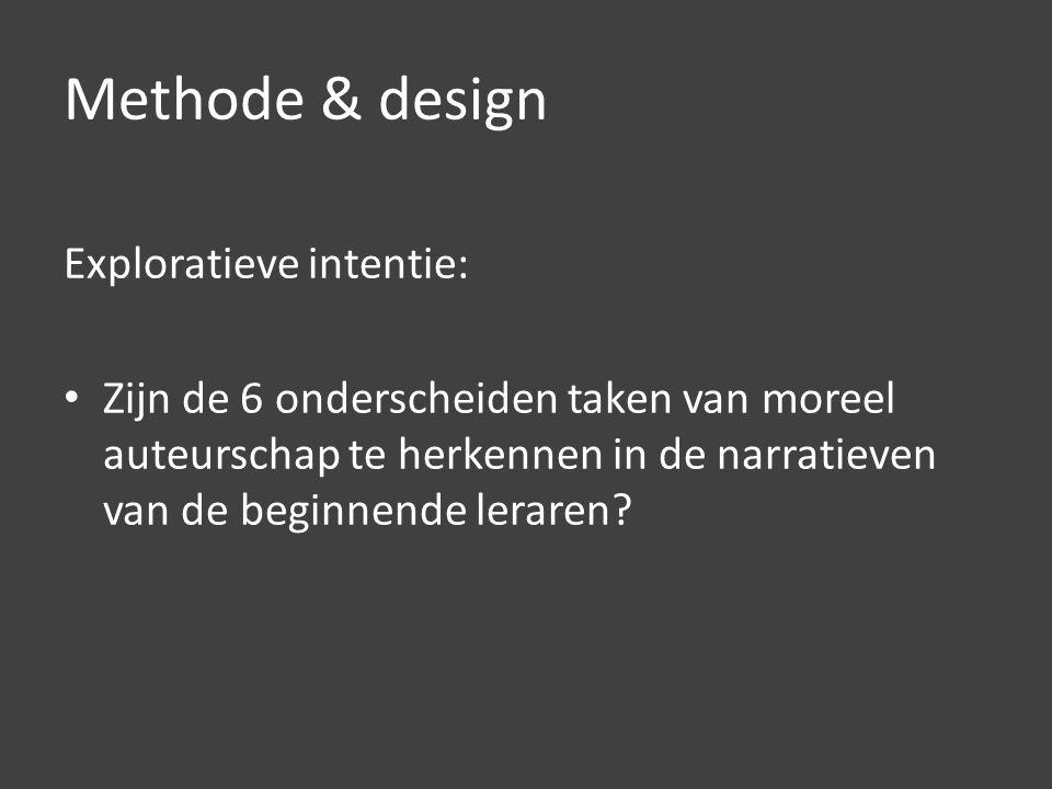 Methode & design Exploratieve intentie: Zijn de 6 onderscheiden taken van moreel auteurschap te herkennen in de narratieven van de beginnende leraren?